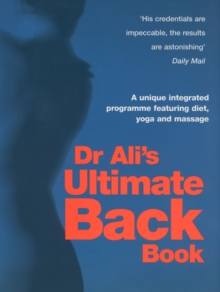 Dr Ali's Ultimate Back Book : A Unique Integrated Programme Featuring, Diet, Yoga and Massage, Paperback Book