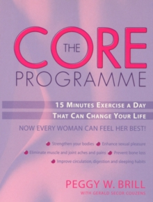 The Core Programme : Fifteen Minutes Excercise a Day That Can Change Your Life, Paperback