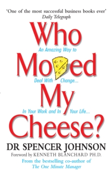 Who Moved My Cheese? : An Amazing Way to Deal with Change in Your Work and in Your Life, Hardback