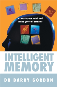 Intelligent Memory : Exercise Your Mind and Make Yourself Smarter, Paperback