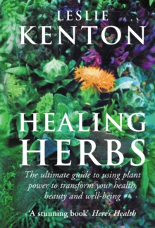 Healing Herbs : The Ultimate Guide to Using Plant Power to Transform Your Health, Beauty and Well-being, Paperback
