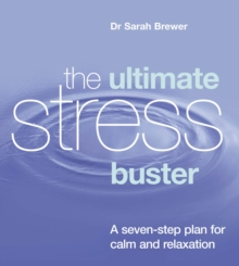 The Ultimate Stress Buster : A Seven-step Plan for Calm and Relaxation, Paperback