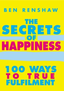 The Secrets of Happiness : 100 Ways to True Fulfilment, Paperback