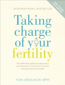 Taking Charge of Your Fertility : The Definitive Guide to Natural Birth Control, Pregnancy Achievement and Reproductive Health, Paperback