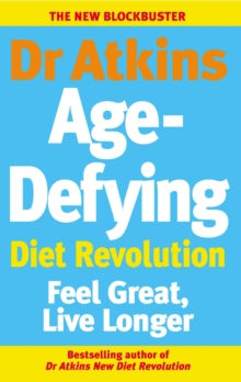 Dr. Atkins' Age-defying Diet Revolution : Feel Great, Live Longer, Paperback