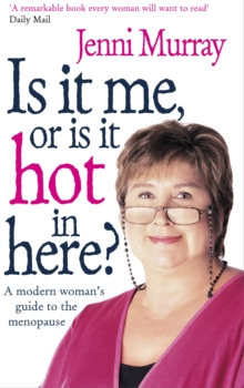 Is it Me or is it Hot in Here? : A Modern Woman's Guide to the Menopause, Paperback