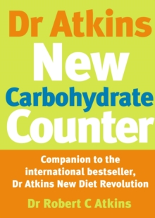 Dr. Atkins' New Carbohydrate Counter : Companion to the International Bestseller, Dr Atkins New Diet Revolution, Paperback