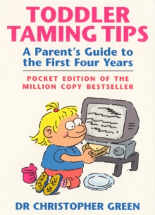 Toddler Taming Tips : A Parent's Guide to the First Four Years - Pocket Edition, Paperback