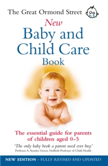 The Great Ormond Street New Baby and Child Care Book : The Essential Guide for Parents of Children Aged 0-5, Paperback Book
