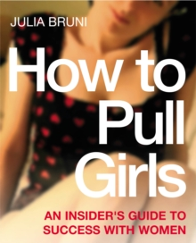 How to Pull Girls : An Insider Guide to Success with Women, Paperback