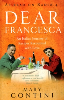 Dear Francesca : An Italian Journey of Recipes Recounted with Love, Paperback