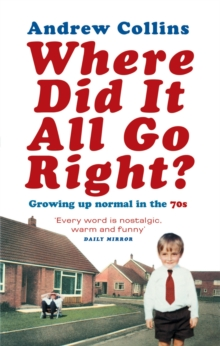 Where Did it All Go Right? : Growing Up Normal in the 70s, Paperback Book