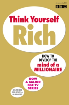 Think Yourself Rich : Discover Your Millionaire Potential, Paperback