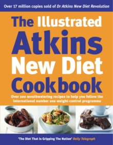 The Illustrated Atkins New Diet Cookbook : Over 200 Mouthwatering Recipes to Help You Follow the International Number One Weight-loss Programme, Hardback Book