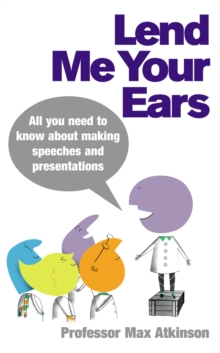 Lend Me Your Ears : All You Need to Know About Making Speeches and Presentations, Paperback