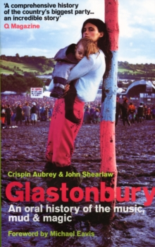 Glastonbury : An Oral History of the Music, Mud and Magic, Paperback