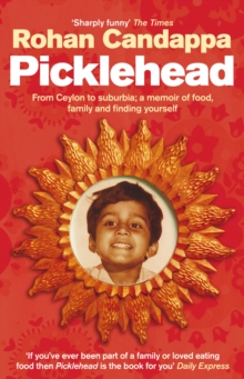 Picklehead : From Ceylon to Suburbia - A Memoir of Food, Family and Finding Yourself, Paperback