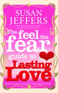 The Feel the Fear Guide to...Lasting Love : How to Create a Superb Relationship for Life, Paperback