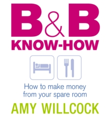 B and B Know-how : How to Make Money from  Your Spare Room, Paperback