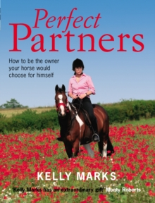 Perfect Partners : How to be the Owner That Your Horse Would Choose for Himself, Paperback Book