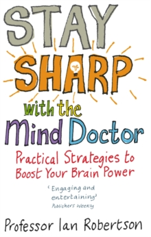 Stay Sharp with the Mind Doctor : Practical Strategies to Boost Your Brain Power, Paperback