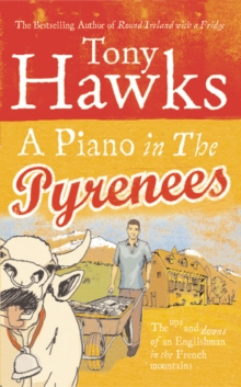 A Piano in the Pyrenees : The Ups and Downs of an Englishman in the French Mountains, Paperback Book