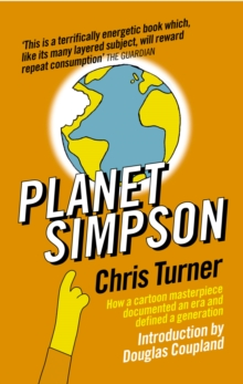 Planet Simpson : How a Cartoon Masterpiece Documented an Era and Defined a Generation, Paperback