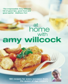 At Home with Amy Willcock : 150 Recipes for Every Occasion from the Queen of Aga Cookery, Hardback