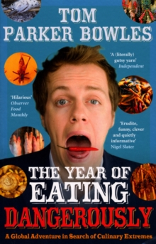 The Year of Eating Dangerously : A Global Adventure in Search of Culinary Extremes, Paperback