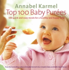 Top 100 Baby Purees : 100 Quick and Easy Meals for a Healthy and Happy Baby, Hardback