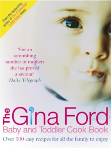 The Gina Ford Baby and Toddler Cook Book : Over 100 Easy Recipes for All the Family to Enjoy, Hardback