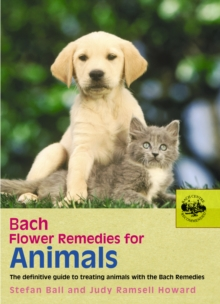 Bach Flower Remedies for Animals : the Definitive Guide to Treating Animals with the Bach Remedies, Paperback Book