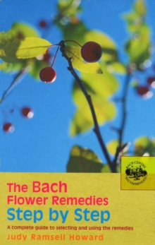 The Bach Flower Remedies Step by Step : A Complete Guide to Selecting and Using the Remedies, Paperback