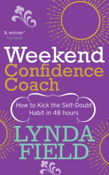 Weekend Confidence Coach : How to Kick the Self-doubt Habit in 48 Hours, Paperback Book