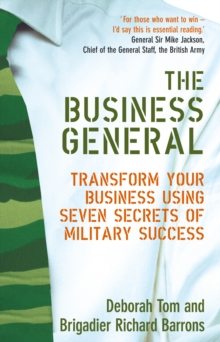 The Business General : Transform Your Business Using Seven Secrets of Military Success, Paperback