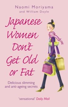 Japanese Women Don't Get Old or Fat : Delicious Slimming and Anti-ageing Secrets, Paperback
