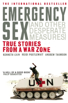 Emergency Sex (and Other Desperate Measures) : True Stories from a War Zone, Paperback