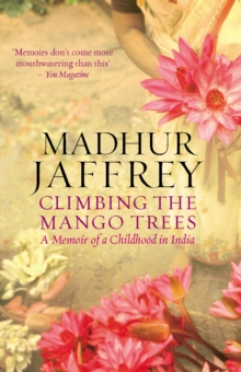 Climbing the Mango Trees : A Memoir of a Childhood in India, Paperback