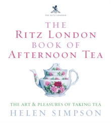 The Ritz London Book of Afternoon Tea : The Art and Pleasures of Taking Tea, Hardback