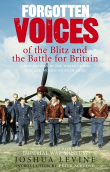 Forgotten Voices of the Blitz and the Battle For Britain : A New History in the Words of the Men and Women on Both Sides, Paperback Book