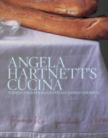 Angela Hartnett's Cucina : Three Generations of Italian Family Cooking, Hardback