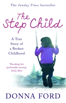 The Step Child : A True Story of a Broken Childhood, Paperback