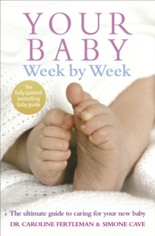 Your Baby Week by Week : The Ultimate Guide to Caring for Your New Baby, Paperback