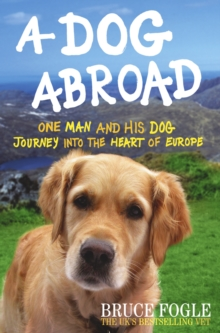 A Dog Abroad : One Man and His Dog Journey into the Heart of Europe, Hardback