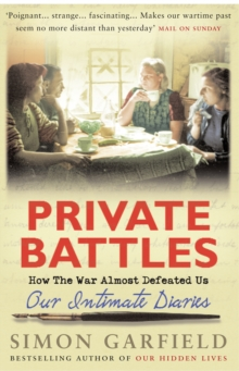 Private Battles : Our Intimate Diaries - How the War Almost Defeated Us, Paperback Book