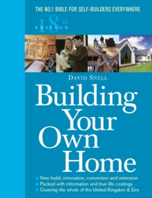 Building Your Own Home : The No. 1 Bible for Self-Builders Everywhere, Paperback Book