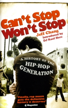 Can't Stop Won't Stop : A History of the Hip-hop Generation, Paperback