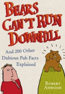 Bears Can't Run Downhill : And 200 Other Dubious Pub Facts Explained, Hardback