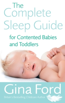 The Complete Sleep Guide For Contented Babies and Toddlers, Paperback