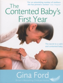 The Contented Baby's First Year : The Secret to a Calm and Contented Baby, Hardback Book